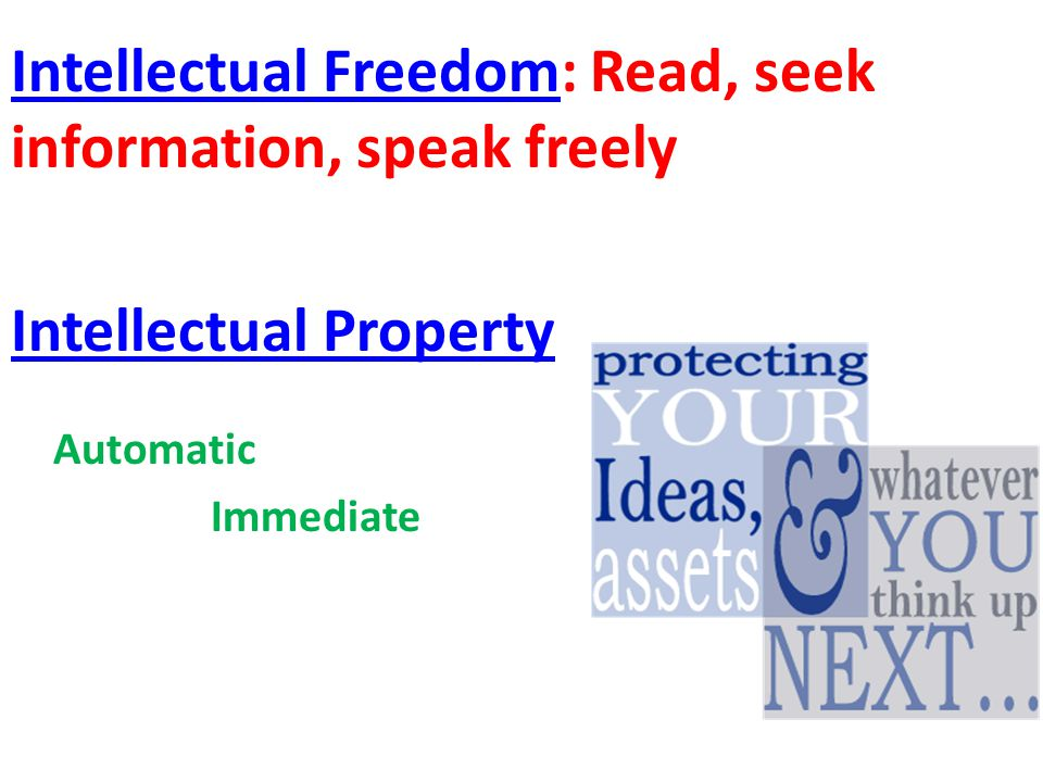 Intellectual FreedomIntellectual Freedom: Read, seek information, speak freely Intellectual Property Automatic Immediate