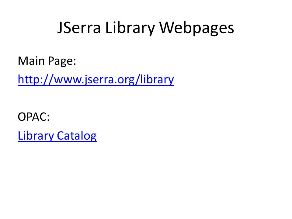 JSerra Library Webpages Main Page: http://www.jserra.org/library OPAC: Library Catalog