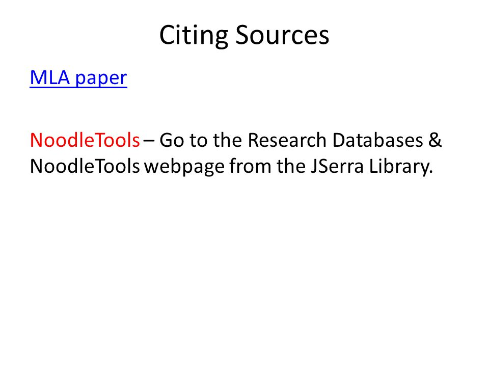 Citing Sources MLA paper NoodleTools – Go to the Research Databases & NoodleTools webpage from the JSerra Library.