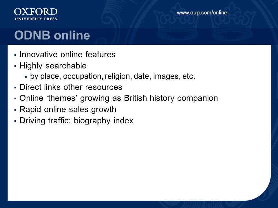 www.oup.com/online ODNB online  Innovative online features  Highly searchable  by place, occupation, religion, date, images, etc.  Direct links ot