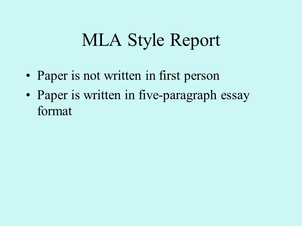 MLA Style Report Paper is not written in first person Paper is written in five-paragraph essay format