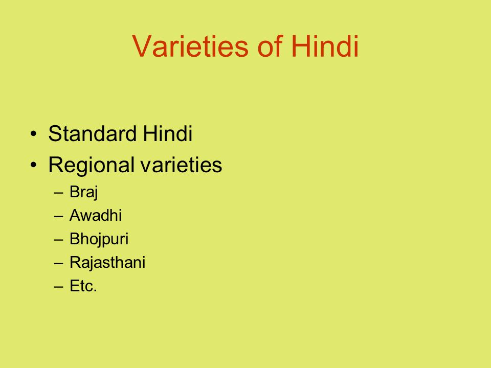 Varieties of Hindi Standard Hindi Regional varieties –Braj –Awadhi –Bhojpuri –Rajasthani –Etc.