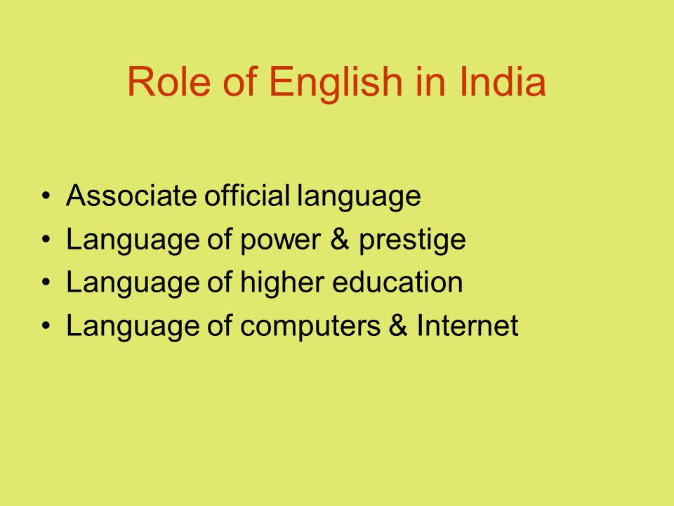 Role of English in India Associate official language Language of power & prestige Language of higher education Language of computers & Internet