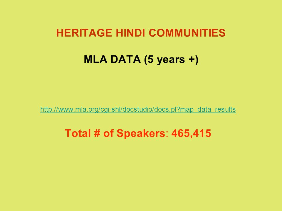 HERITAGE HINDI COMMUNITIES MLA DATA (5 years +) http://www.mla.org/cgi-shl/docstudio/docs.pl map_data_results Total # of Speakers: 465,415