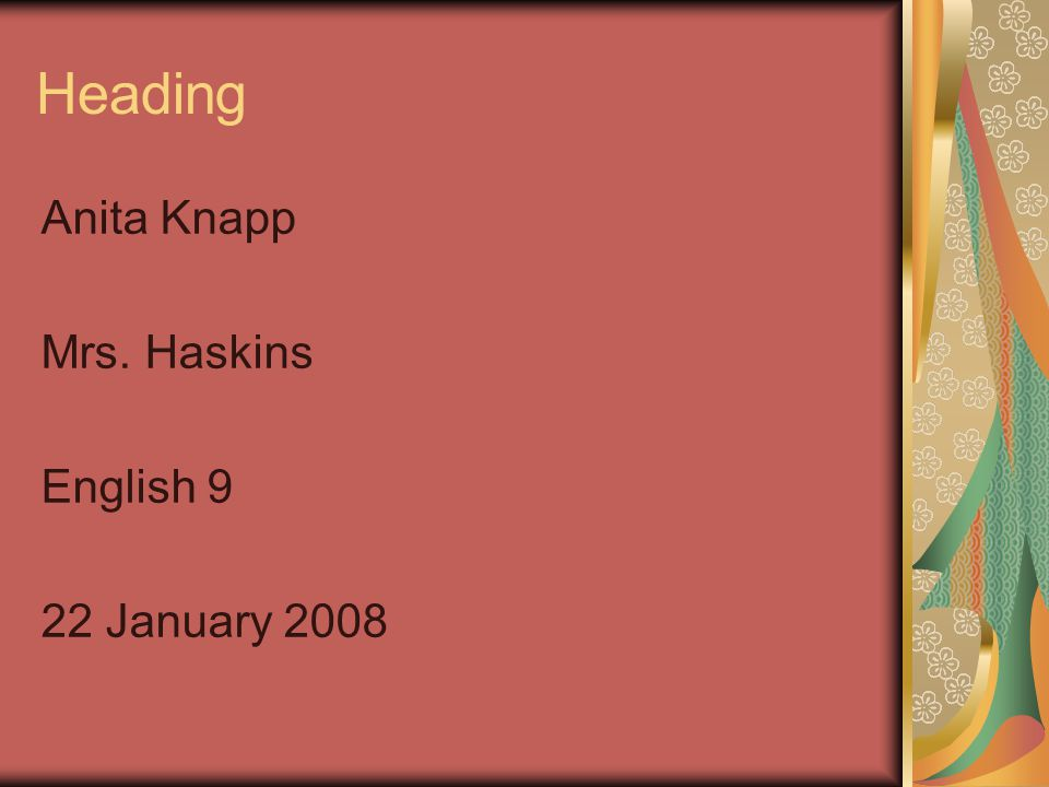 Heading Anita Knapp Mrs. Haskins English 9 22 January 2008