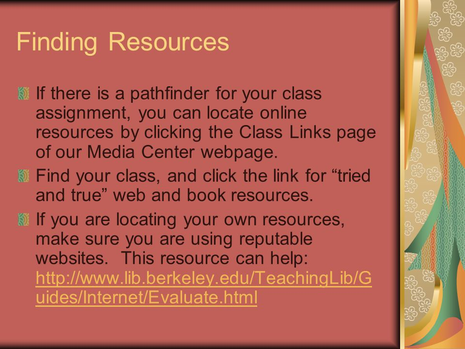 Finding Resources If there is a pathfinder for your class assignment, you can locate online resources by clicking the Class Links page of our Media Center webpage.