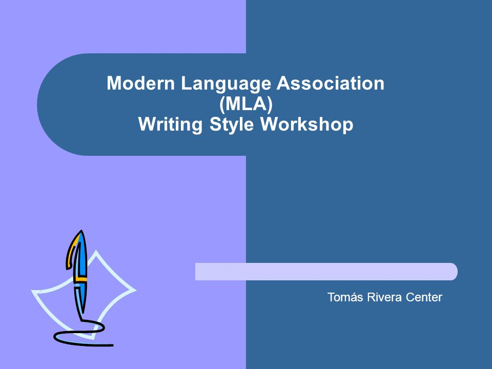 Modern Language Association (MLA) Writing Style Workshop Tomás Rivera Center