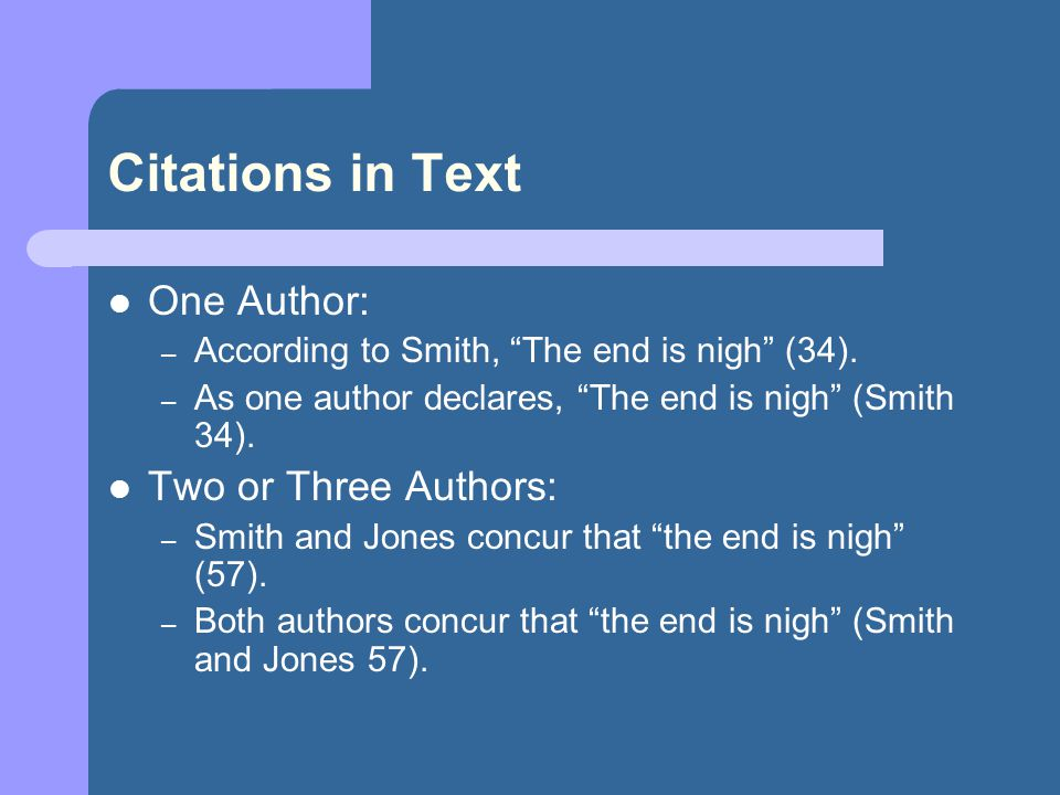 "Citations in Text One Author: – According to Smith, ""The end is nigh"" (34). – As one author declares, ""The end is nigh"" (Smith 34). Two or Three Autho"