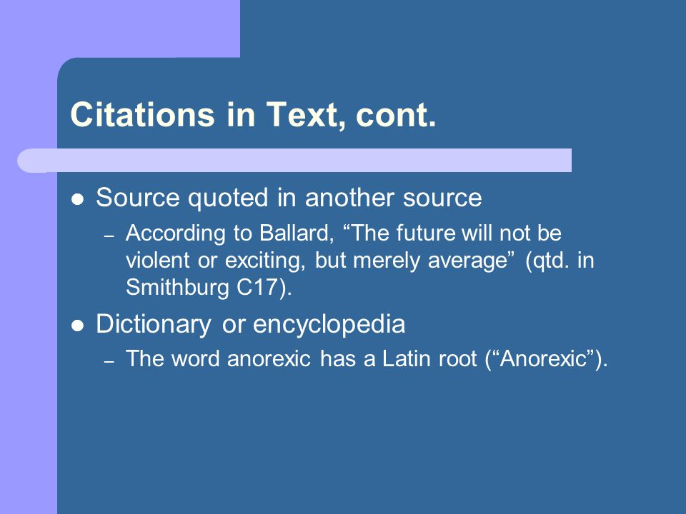 "Citations in Text, cont. Source quoted in another source – According to Ballard, ""The future will not be violent or exciting, but merely average"" (qtd"