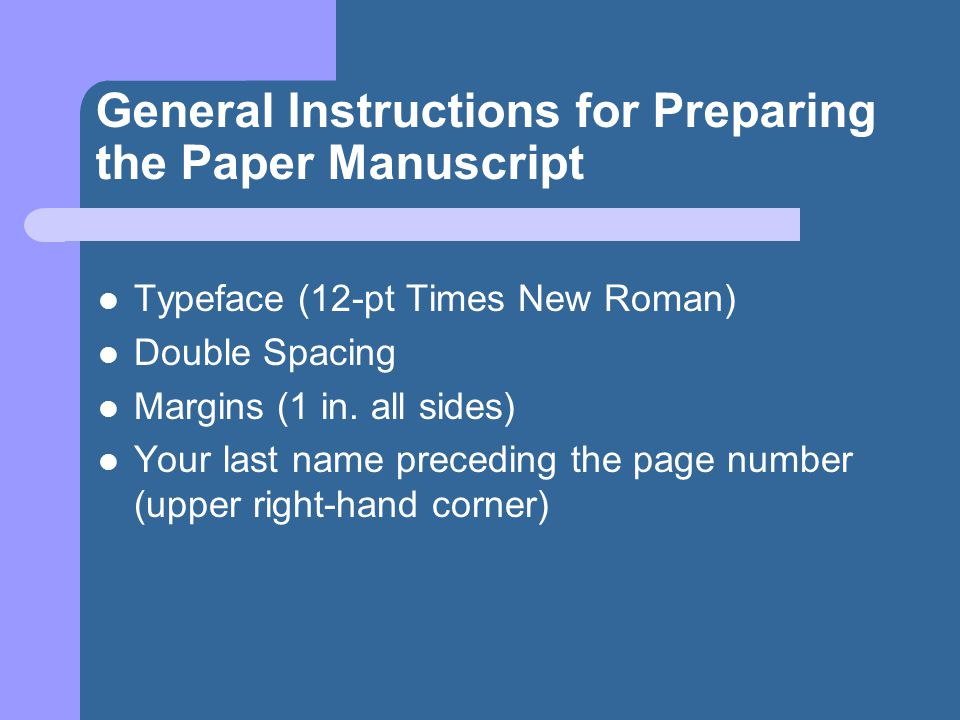 General Instructions for Preparing the Paper Manuscript Typeface (12-pt Times New Roman) Double Spacing Margins (1 in. all sides) Your last name prece
