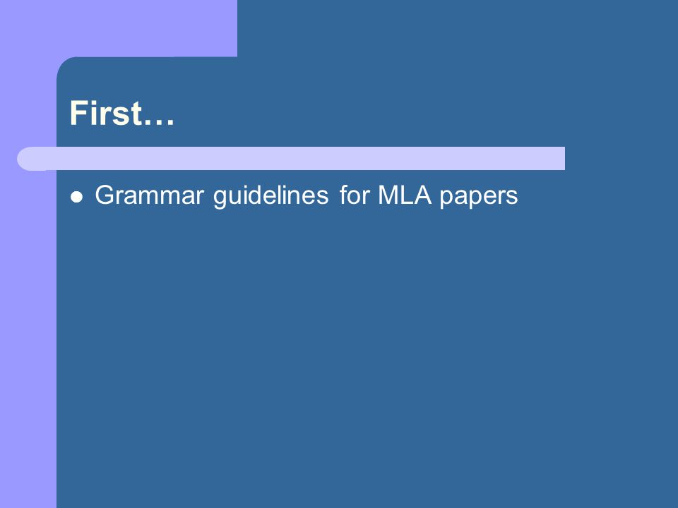 First… Grammar guidelines for MLA papers