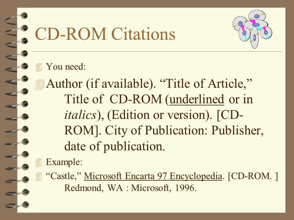 CD-ROM Citations 4 You need: 4 Author (if available).