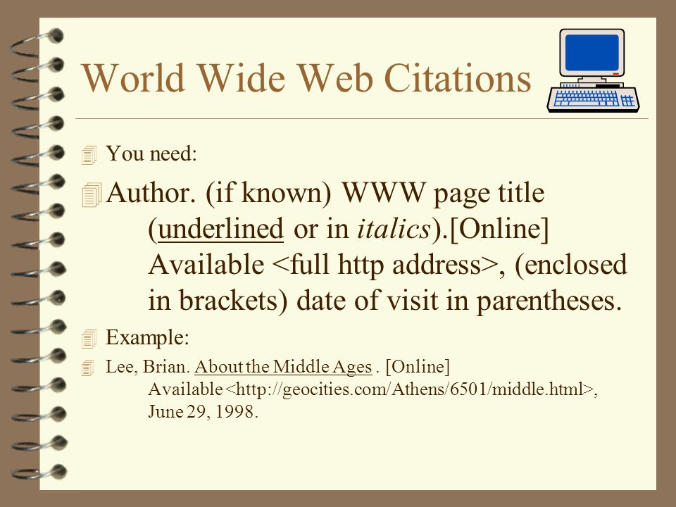 World Wide Web Citations 4 You need: 4 Author.