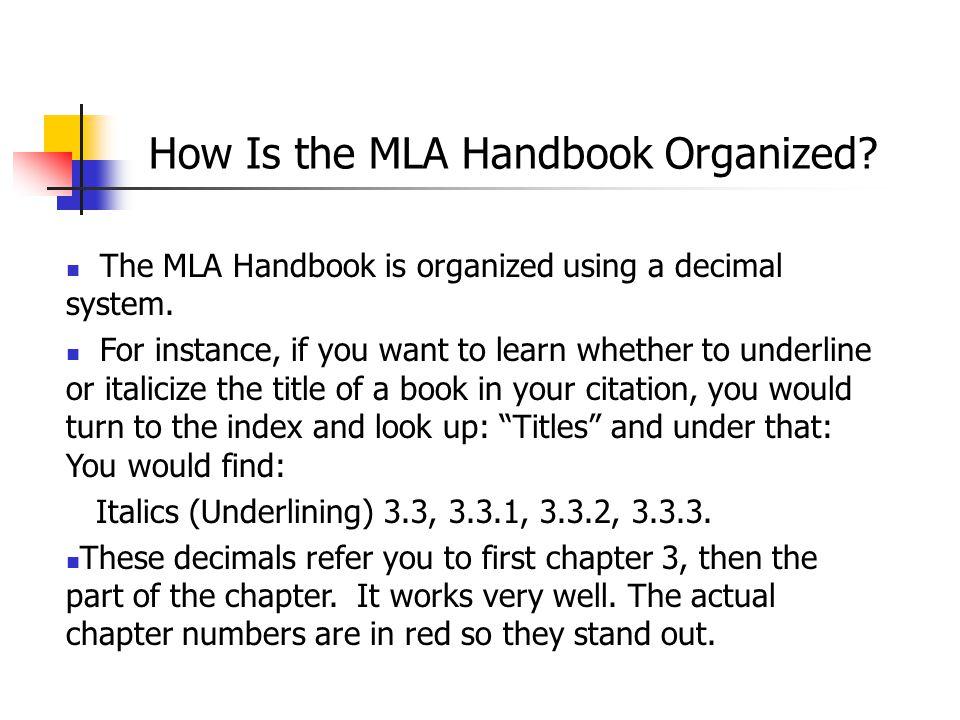 How Is the MLA Handbook Organized. The MLA Handbook is organized using a decimal system.