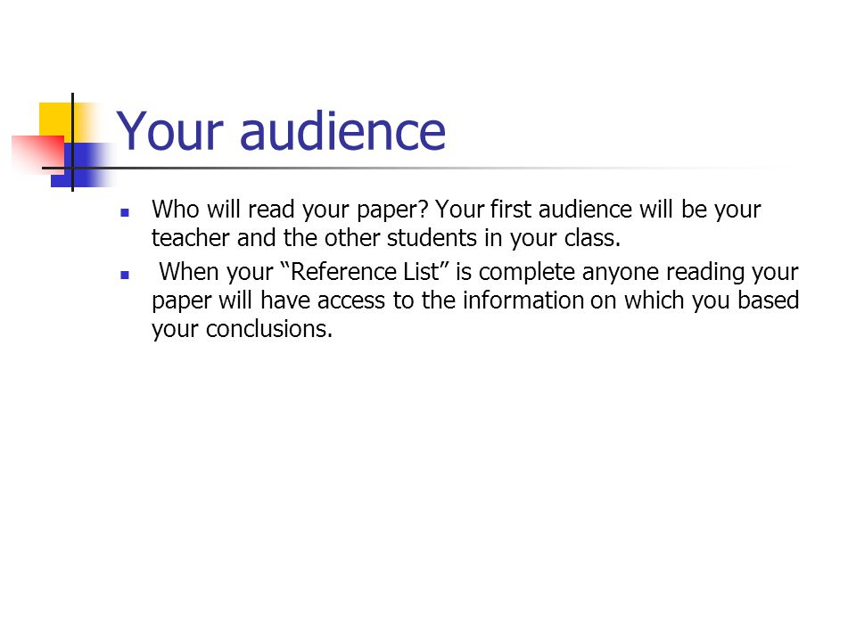 Your audience Who will read your paper.
