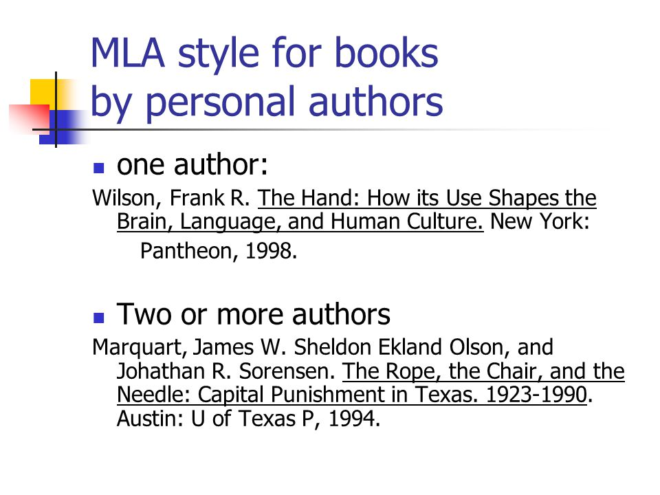 MLA style for books by personal authors one author: Wilson, Frank R.