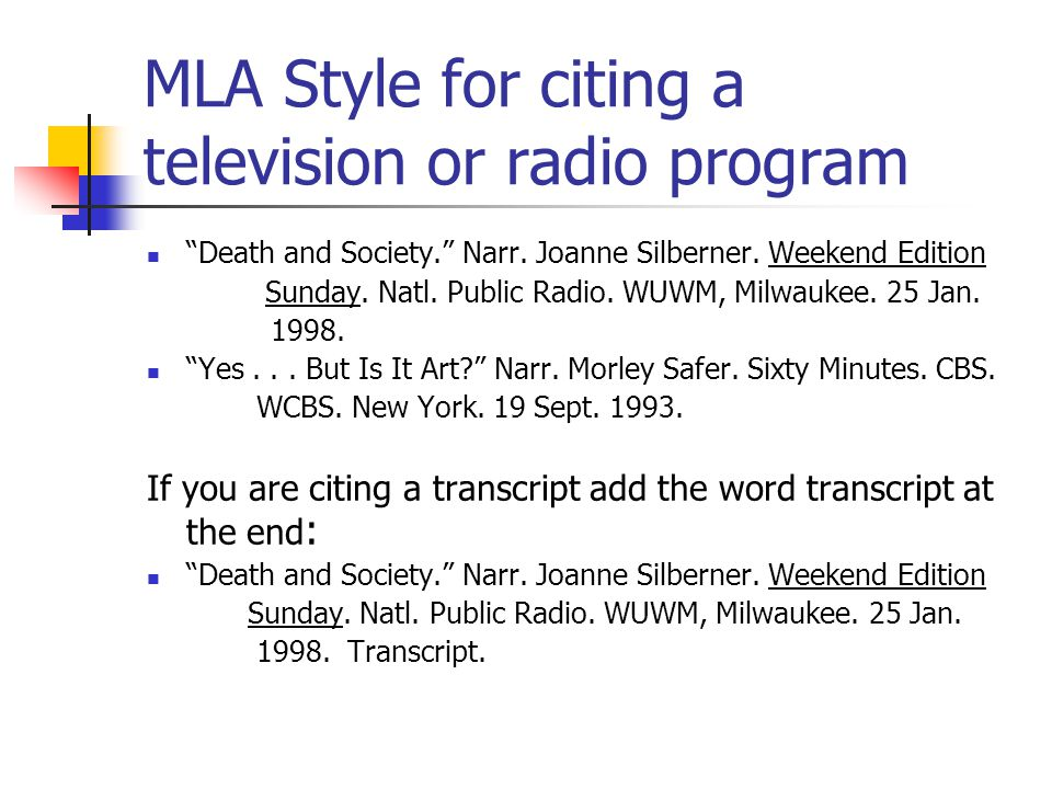 MLA Style for citing a television or radio program Death and Society. Narr.