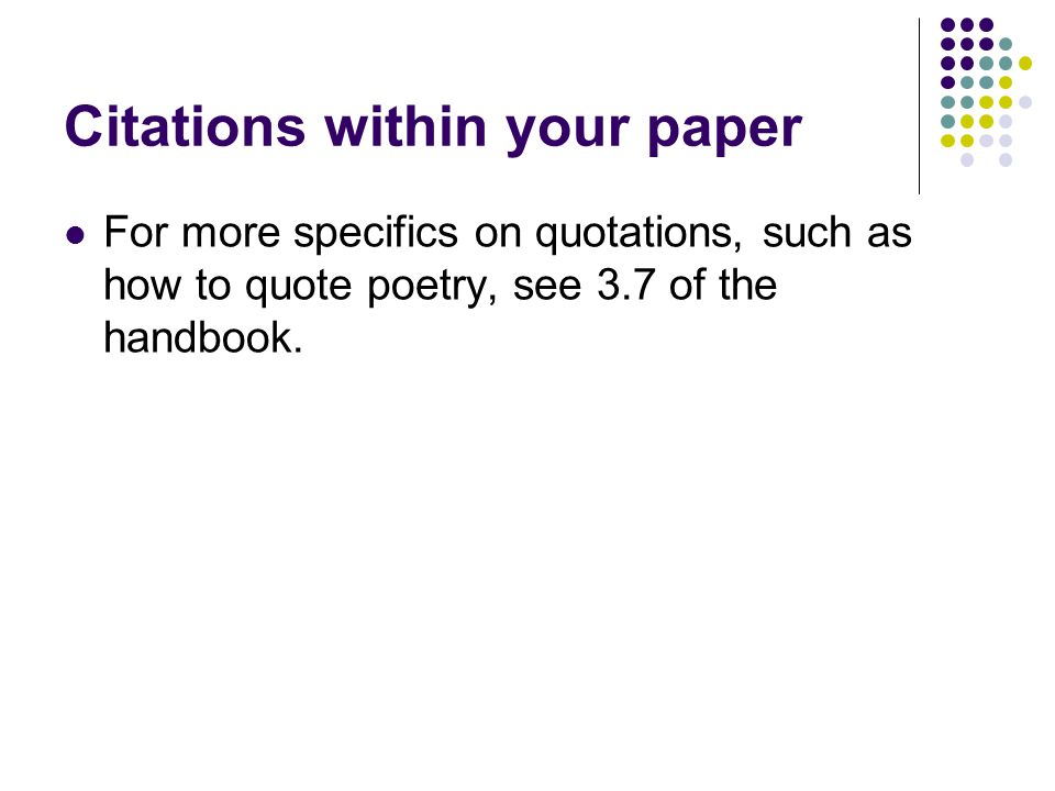 Citations within your paper Paraphrases Basics: Tied into the works cited list which is coming next.