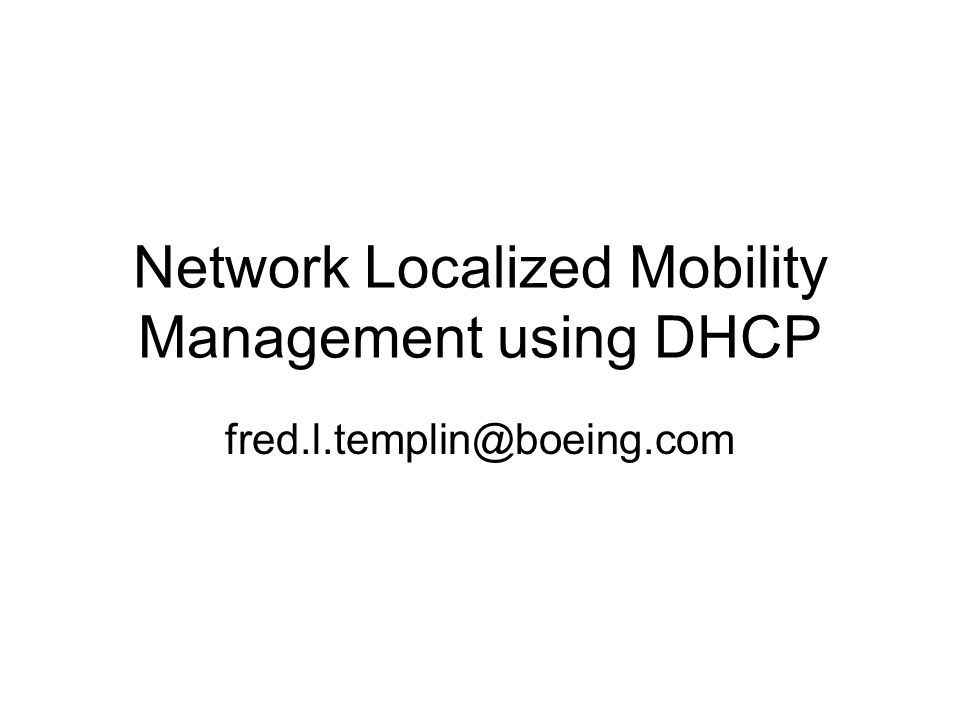 Network Localized Mobility Management using DHCP fred.l.templin@boeing.com