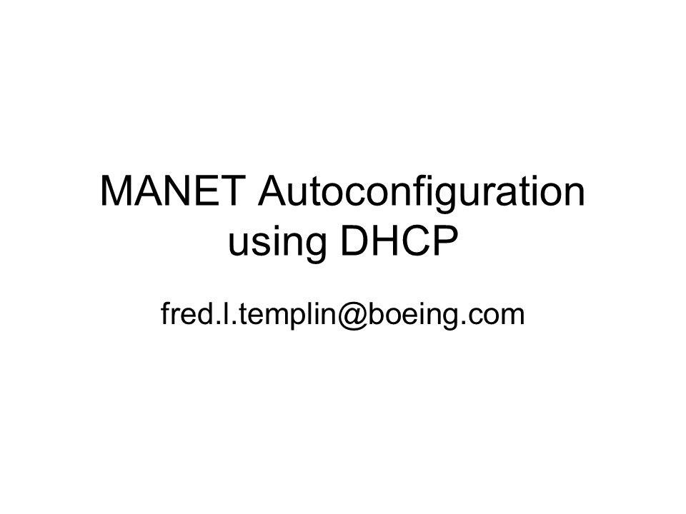 MANET Autoconfiguration using DHCP fred.l.templin@boeing.com
