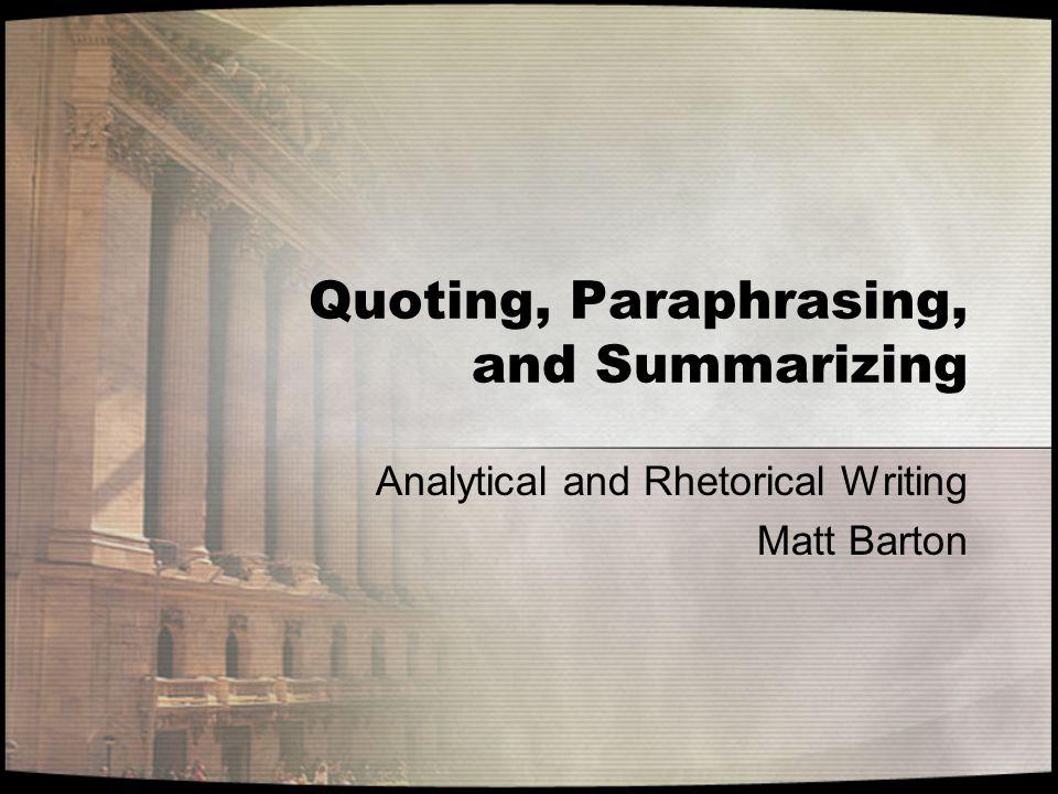 Quoting, Paraphrasing, and Summarizing Analytical and Rhetorical Writing Matt Barton