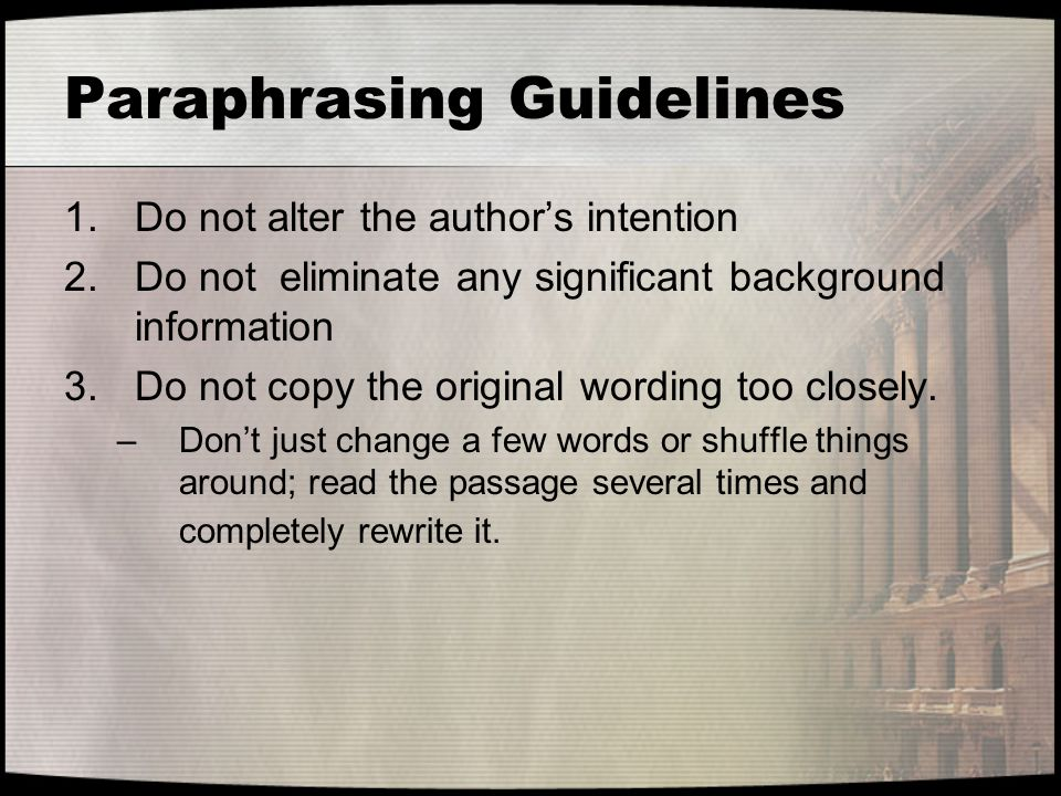 Paraphrasing Guidelines 1.Do not alter the author's intention 2.Do not eliminate any significant background information 3.Do not copy the original wor
