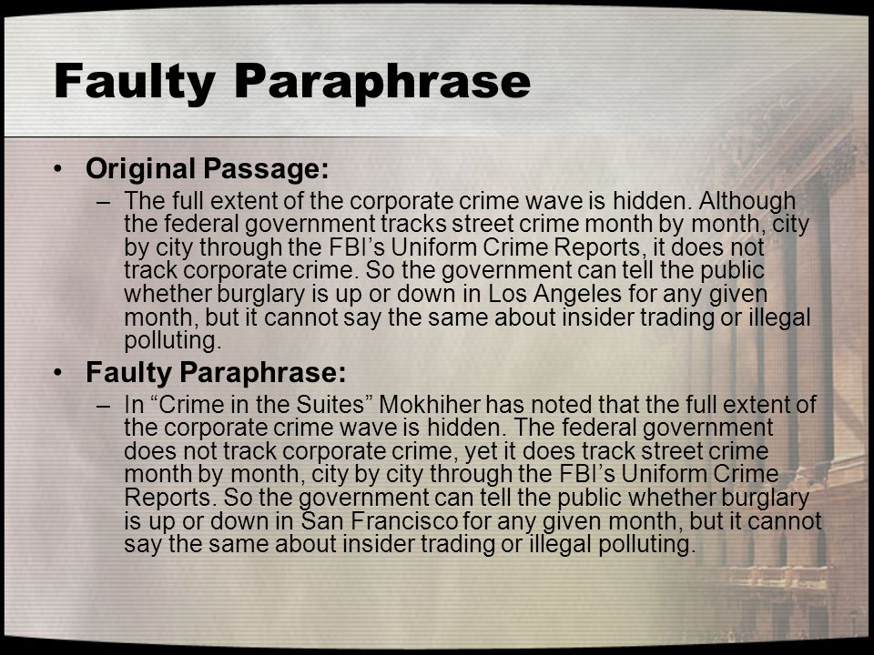 Faulty Paraphrase Original Passage: –The full extent of the corporate crime wave is hidden. Although the federal government tracks street crime month