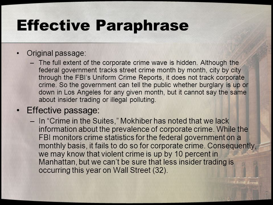 Effective Paraphrase Original passage: –The full extent of the corporate crime wave is hidden. Although the federal government tracks street crime mon