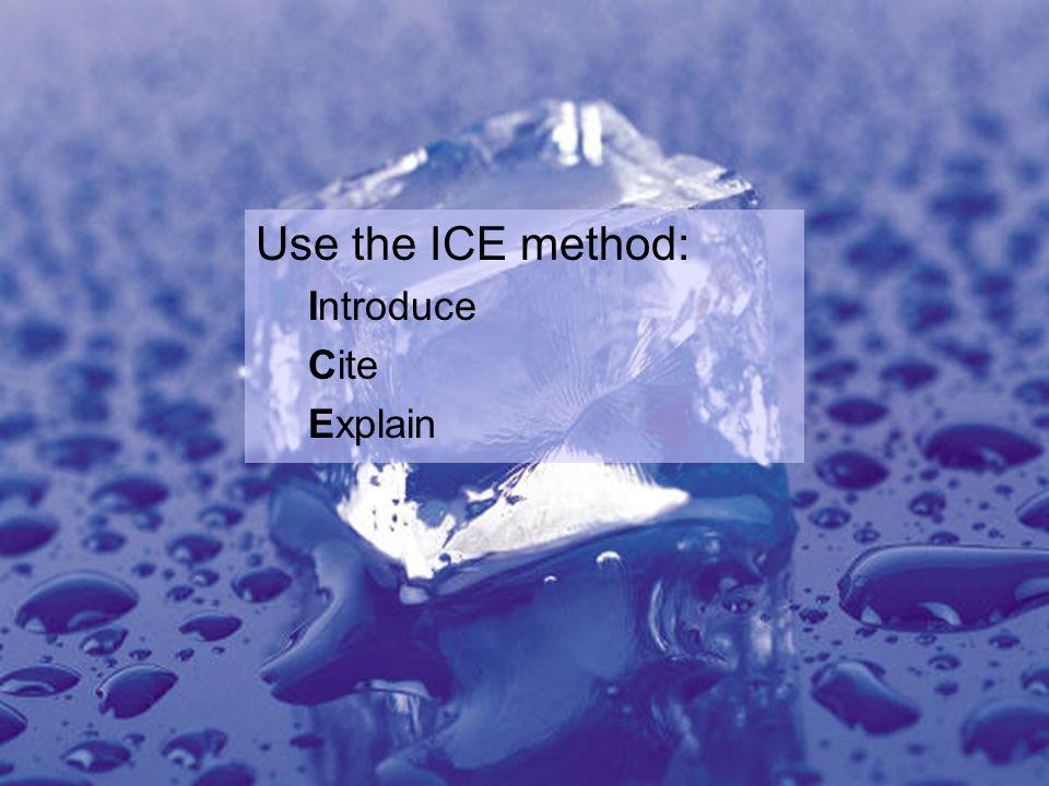 Use the ICE method: Introduce Cite Explain