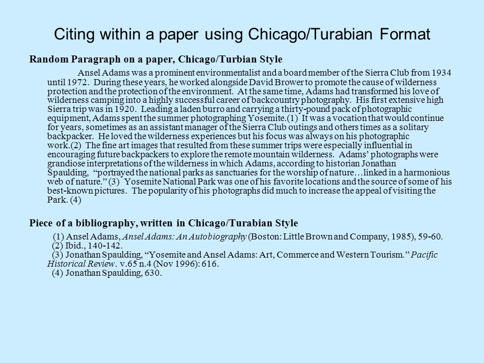 Citing within a paper using Chicago/Turabian Format Random Paragraph on a paper, Chicago/Turbian Style Ansel Adams was a prominent environmentalist and a board member of the Sierra Club from 1934 until 1972.