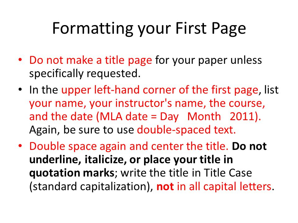 Formatting your First Page Do not make a title page for your paper unless specifically requested.