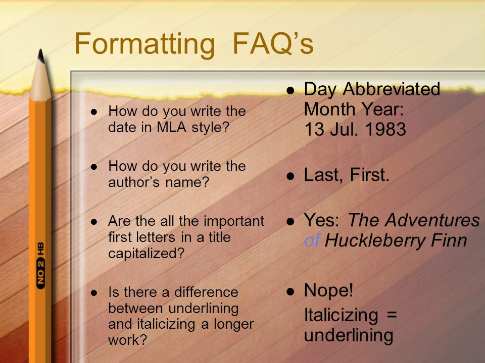 Formatting FAQ's How do you write the date in MLA style.