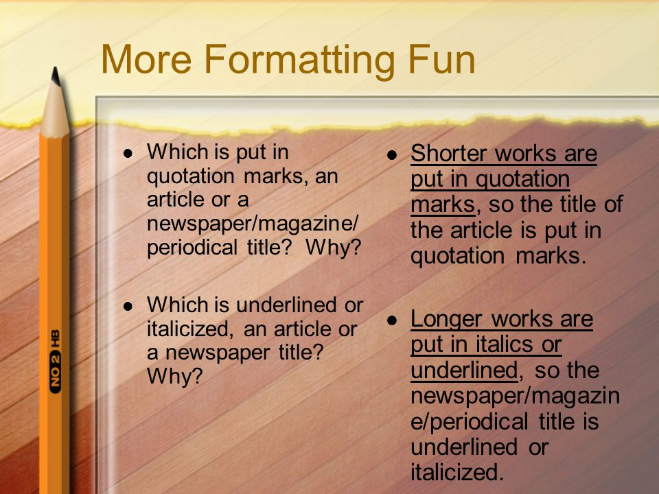 More Formatting Fun Which is put in quotation marks, an article or a newspaper/magazine/ periodical title.