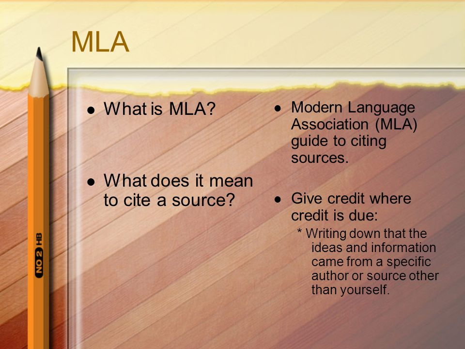 MLA What is MLA.What does it mean to cite a source.
