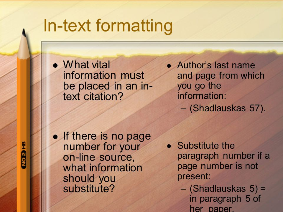 In-text formatting What vital information must be placed in an in- text citation.