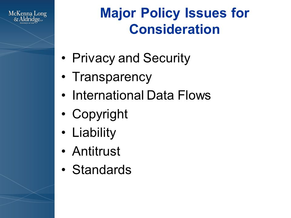 Major Policy Issues for Consideration Privacy and Security Transparency International Data Flows Copyright Liability Antitrust Standards