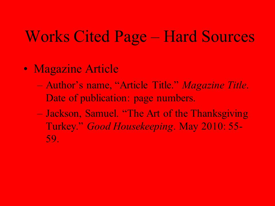 """Works Cited Page – Hard Sources Magazine Article –Author's name, """"Article Title."""" Magazine Title. Date of publication: page numbers. –Jackson, Samuel."""