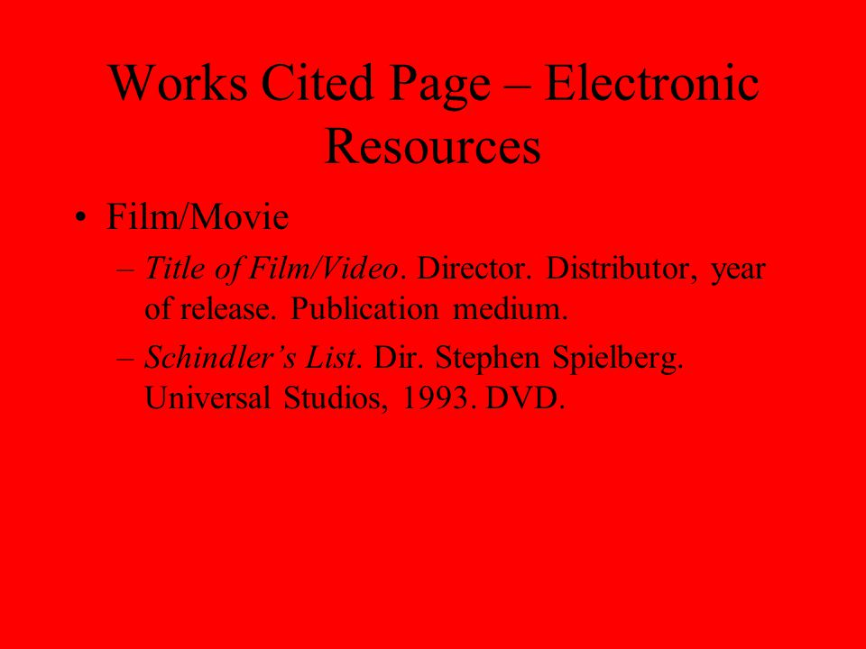 Works Cited Page – Electronic Resources Film/Movie –Title of Film/Video.