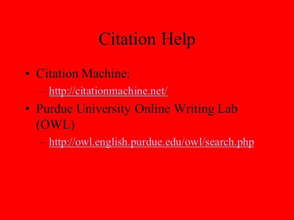 Citation Help Citation Machine: –http://citationmachine.net/http://citationmachine.net/ Purdue University Online Writing Lab (OWL) –http://owl.english