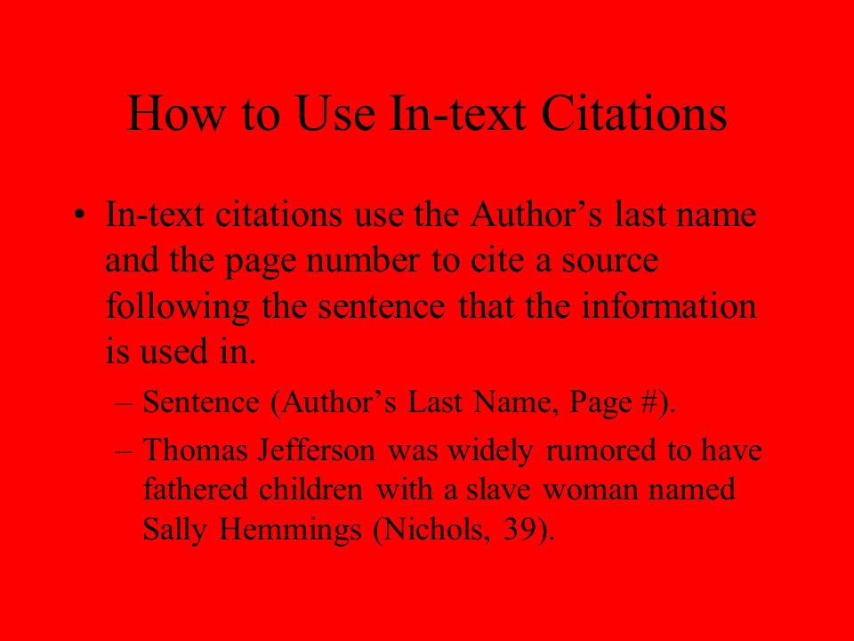 How to Use In-text Citations In-text citations use the Author's last name and the page number to cite a source following the sentence that the information is used in.