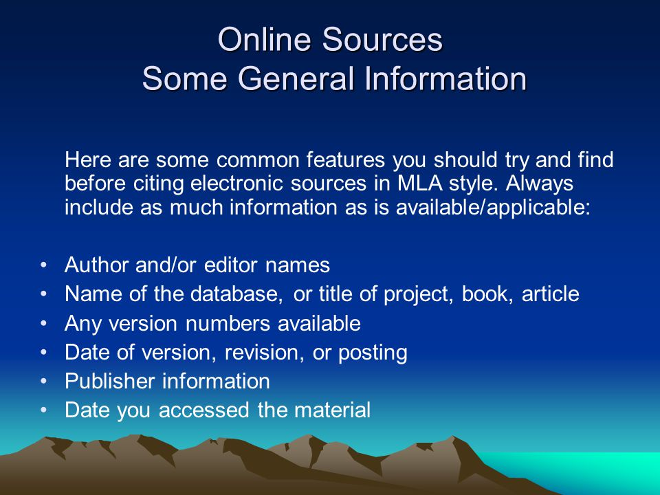 Online Sources Some General Information Here are some common features you should try and find before citing electronic sources in MLA style.