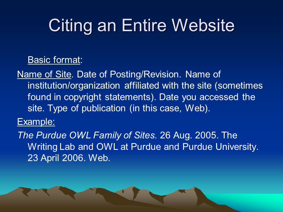 Citing an Entire Website Basic format: Name of Site.