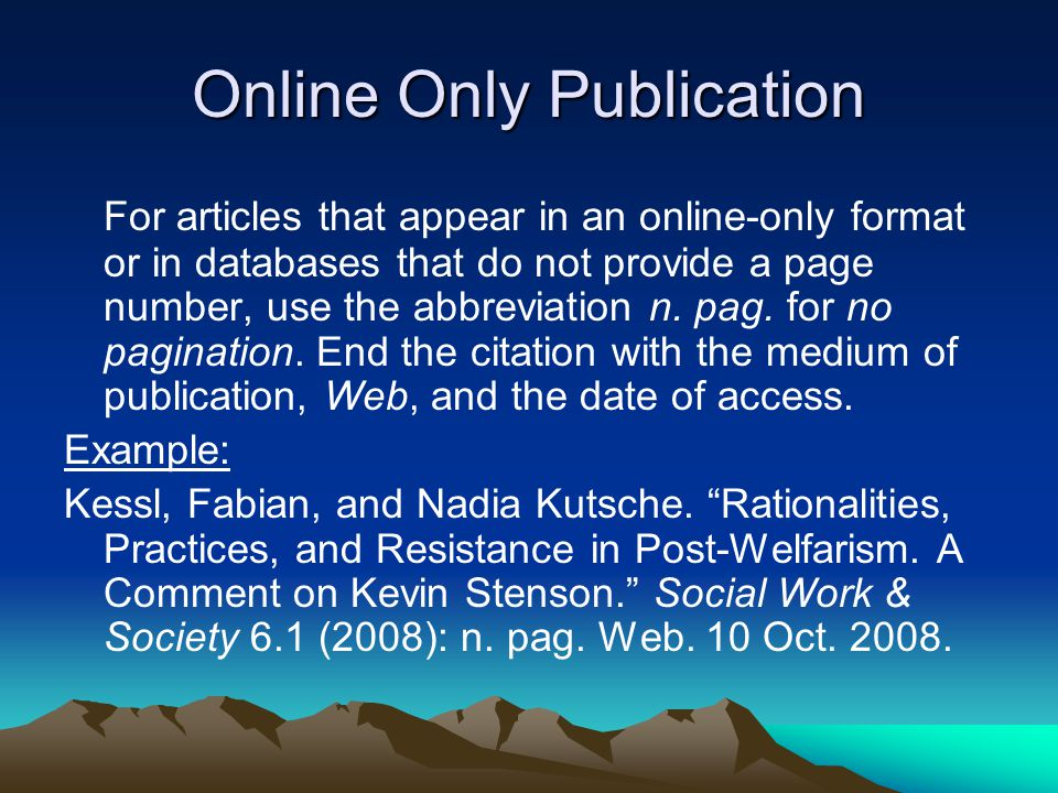 Online Only Publication For articles that appear in an online-only format or in databases that do not provide a page number, use the abbreviation n.