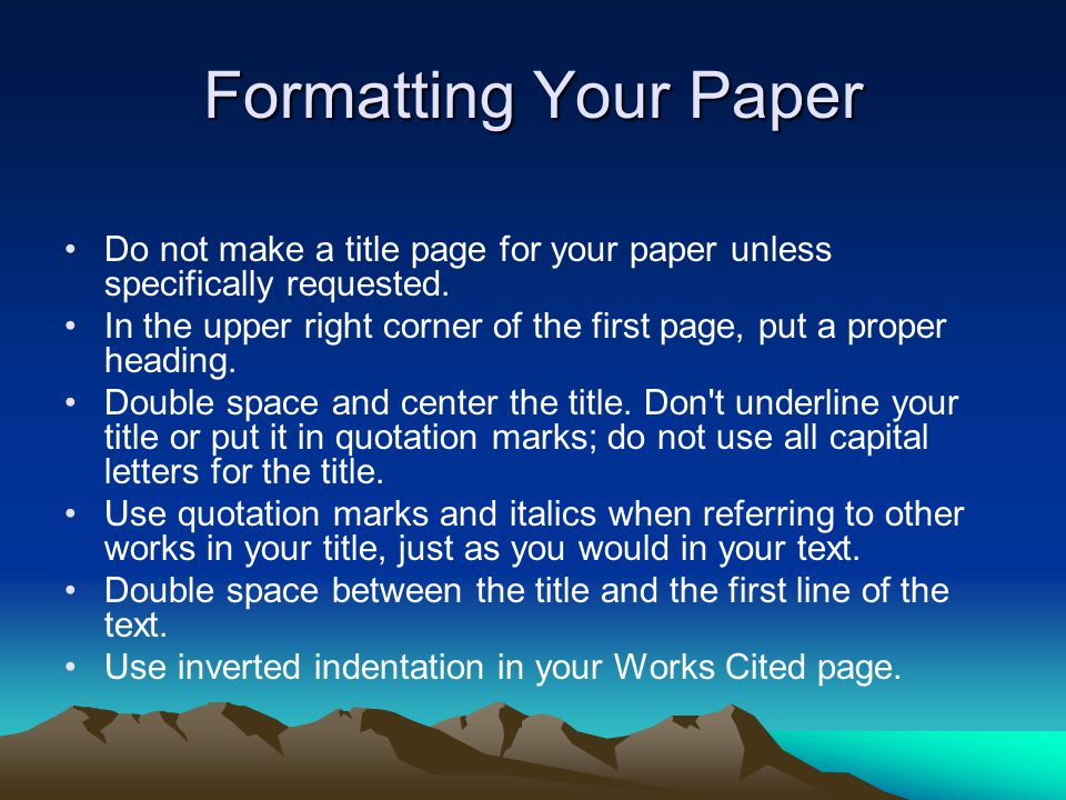 Formatting Your Paper Do not make a title page for your paper unless specifically requested.