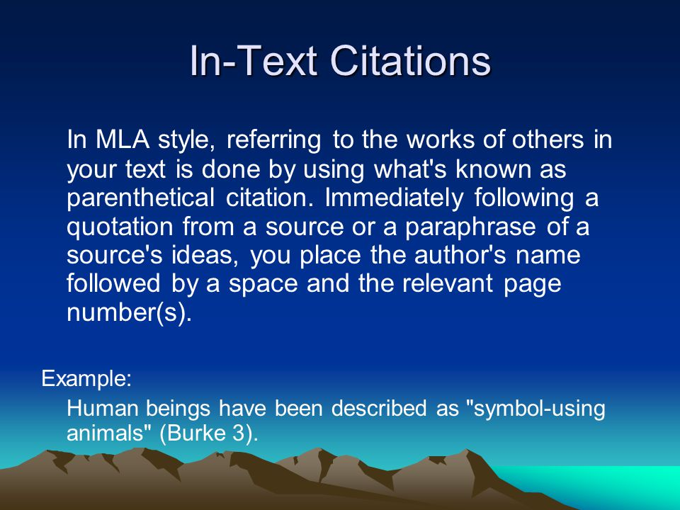 In-Text Citations In MLA style, referring to the works of others in your text is done by using what s known as parenthetical citation.