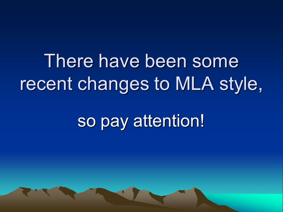 There have been some recent changes to MLA style, so pay attention!