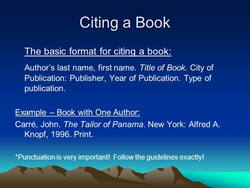 Citing a Book The basic format for citing a book: Author's last name, first name.