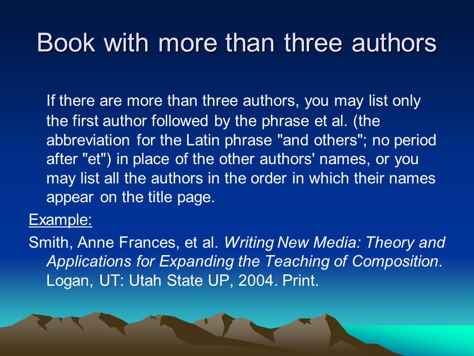 Book with more than three authors If there are more than three authors, you may list only the first author followed by the phrase et al.