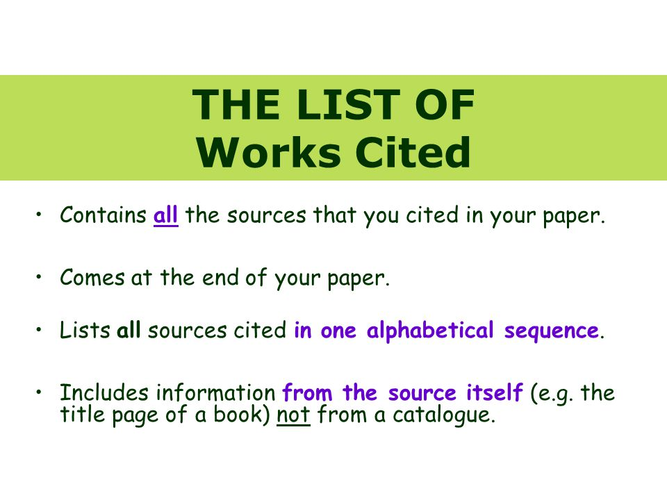 THE LIST OF Works Cited Contains all the sources that you cited in your paper.