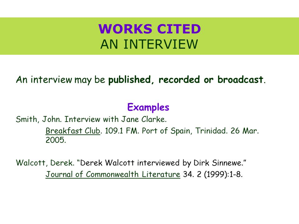 WORKS CITED AN INTERVIEW An interview may be published, recorded or broadcast.